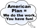 American Plan means we do the work, and you have fun!