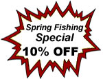 Spring Fishing Special - 10% OFF - click for details